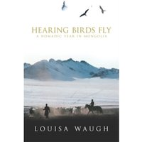 Hearing Birds Fly : A Year in a Mongolian Village