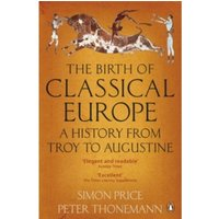 The Birth of Classical Europe: A History from Troy to Augustine by Peter Thonemann, Simon Price (Paperback, 2011)