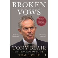 Broken Vows : Tony Blair The Tragedy of Power