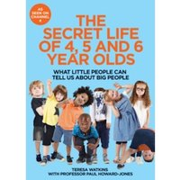 The Secret Life of 4, 5 and 6 Year Olds : What Little People Can Tell Us About Big People