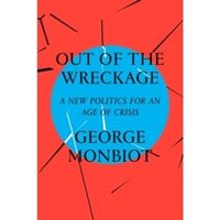 The Out of the Wreckage : A New Politics for an Age of Crisis