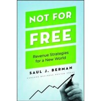Not for Free : Revenue Strategies for a New World