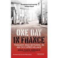 One Day in France : Tragedy and Betrayal in an Occupied Village Hardcover