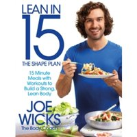 Lean in 15 - The Shape Plan : 15 Minute Meals With Workouts to Build a Strong, Lean Body