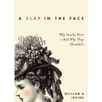 A Slap in the Face : Why Insults Hurt - And Why They Shouldn't