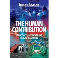 The Human Contribution: Unsafe Acts, Accidents and Heroic Recoveries by James Reason (Paperback, 2008)