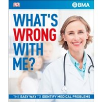 What's Wrong With Me? : The Easy Way to Identify Medical Problems