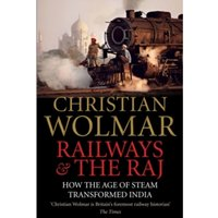 Railways and The Raj : How the Age of Steam Transformed India