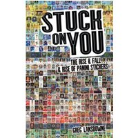 Stuck on You : The Rise & Fall - & Rise of Panini Stickers
