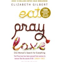 Eat Pray Love : One Woman's Search for Everything