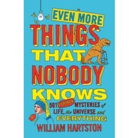 Even More Things That Nobody Knows: 501 Further Mysteries of Life, the Universe and Everything Paperback