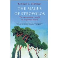 The Magus of Strovolos: The Extraordinary World of a Spiritual Healer by Kyriacos C. Markides (Paperback, 1988)