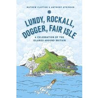 Lundy, Rockall, Dogger, Fair Isle : A Celebration of the Islands Around Britain