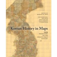 Korean History in Maps : From Prehistory to the Twenty-First Century