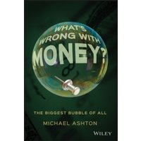What's Wrong with Money? : The Biggest Bubble of All