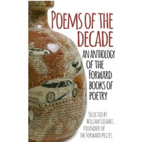 Poems of the Decade : An Anthology of the Forward Books of Poetry