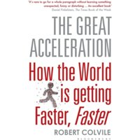 The Great Acceleration : How the World is Getting Faster, Faster