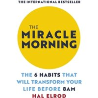 The Miracle Morning : The 6 Habits That Will Transform Your Life Before 8AM