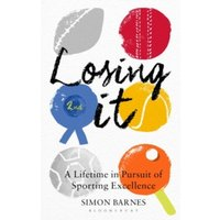 Losing It : A lifetime in pursuit of sporting excellence