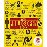 The Philosophy Book : Big Ideas Simply Explained