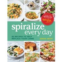 Spiralize Everyday : 80 Recipes to Help Replace Your Carbs
