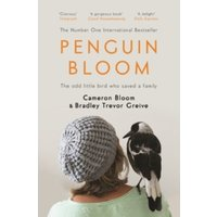 Penguin Bloom : The Odd Little Bird Who Saved a Family