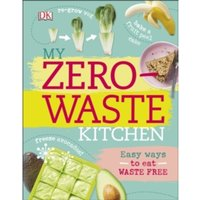 My Zero-Waste Kitchen : Easy Ways to Eat Waste Free