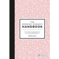 The Working Woman's Handbook : Ideas, Insights and Inspiration for a Successful, Creative Career