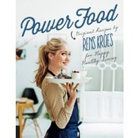 Power Food : Original Recipes by Rens Kroes for Happy Healthy Living