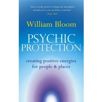 Psychic Protection : Creating positive energies for people and places