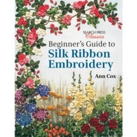 Beginner's Guide to Silk Ribbon Embroidery : Re-Issue