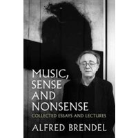 Music, Sense and Nonsense : Collected Essays and Lectures