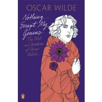 Nothing . . . Except My Genius: The Wit and Wisdom of Oscar Wilde by Oscar Wilde (Paperback, 2010)