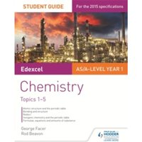 Edexcel AS/A Level Year 1 Chemistry Student Guide: Topics 1-5 by George Facer, Rod Beavon (Paperback, 2015)