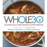 The Whole 30 : The official 30-day guide to total health and food freedom