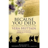 Because You Died: Poetry and Prose of the First World War and After by Vera Brittain (Paperback, 2010)