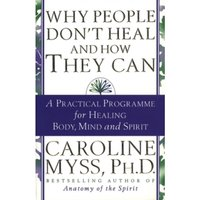 Why People Don't Heal And How They Can by Caroline Myss (Paperback, 1998)