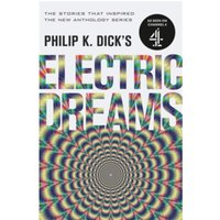Philip K. Dick's Electric Dreams: Volume 1 : The stories which inspired the hit Channel 4 series