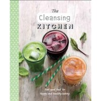 The Cleansing Kitchen : Feel-Good Food for Happy and Healthy Eating