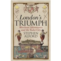 London's Triumph : Merchant Adventurers and the Tudor City
