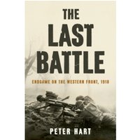 The Last Battle : Endgame on the Western Front, 1918
