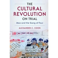 The Cultural Revolution on Trial : Mao and the Gang of Four