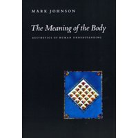 The Meaning of the Body : Aesthetics of Human Understanding