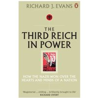 The Third Reich in Power, 1933 - 1939: How the Nazis Won Over the Hearts and Minds of a Nation by Richard J. Evans...