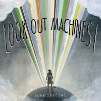 Duke Special - Look Out Machines!