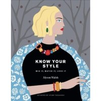 Know Your Style: Mix it, match it, love it by Alyson Walsh (Hardback, 2017)