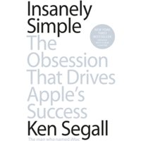 Insanely Simple : The Obsession That Drives Apple's Success