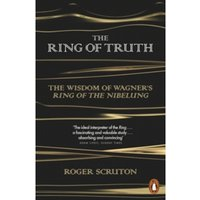 The Ring of Truth : The Wisdom of Wagner's Ring of the Nibelung