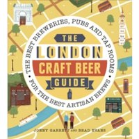 The London Craft Beer Guide : The best breweries, pubs and tap rooms for the best artisan brews