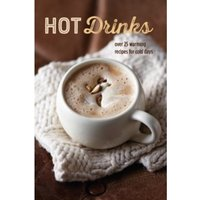 Hot Drinks : Over 25 Warming Recipes for Cold Days